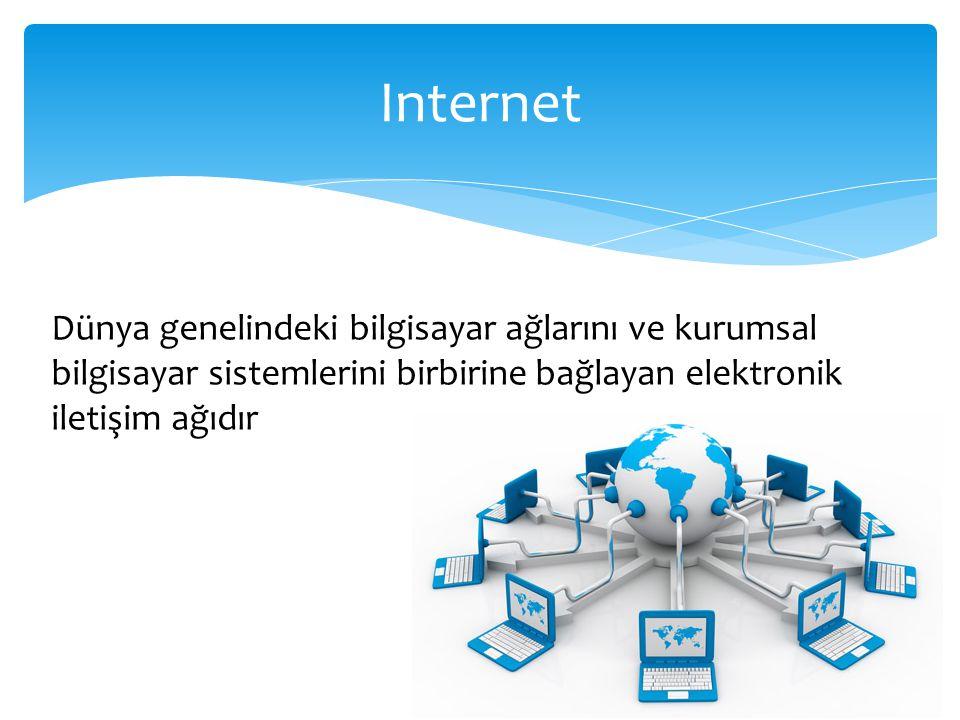 Dünya genelindeki bilgisayar ağlarını ve kurumsal bilgisayar sistemlerini birbirine bağlayan elektronik iletişim ağıdır Internet