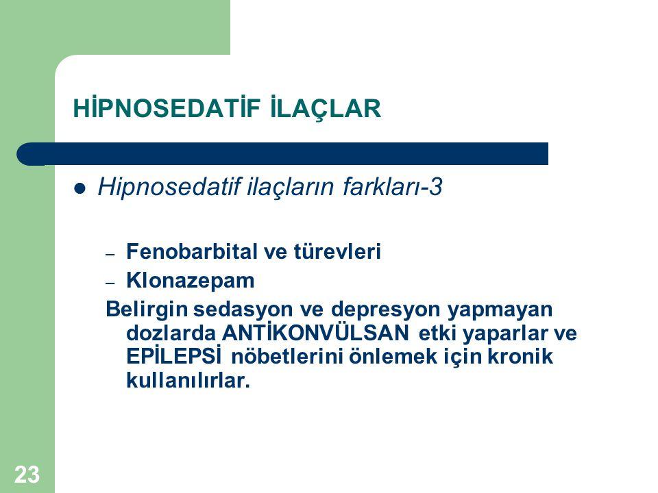 23 HİPNOSEDATİF İLAÇLAR Hipnosedatif ilaçların farkları-3 – Fenobarbital ve türevleri – Klonazepam Belirgin sedasyon ve depresyon yapmayan dozlarda AN