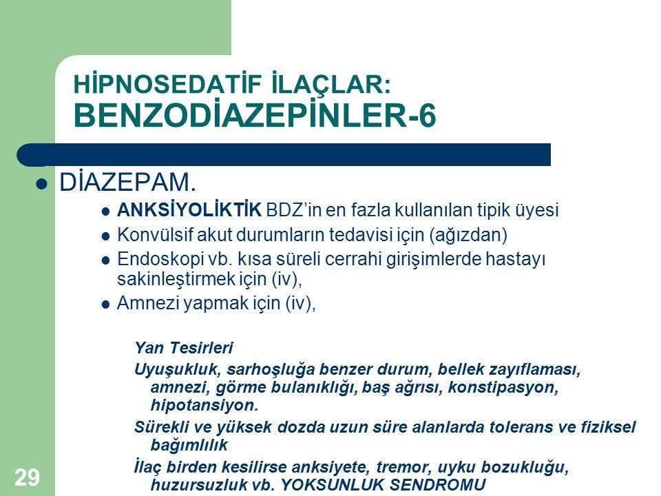 29 HİPNOSEDATİF İLAÇLAR: BENZODİAZEPİNLER-6 DİAZEPAM. ANKSİYOLİKTİK BDZ'in en fazla kullanılan tipik üyesi Konvülsif akut durumların tedavisi için (ağ