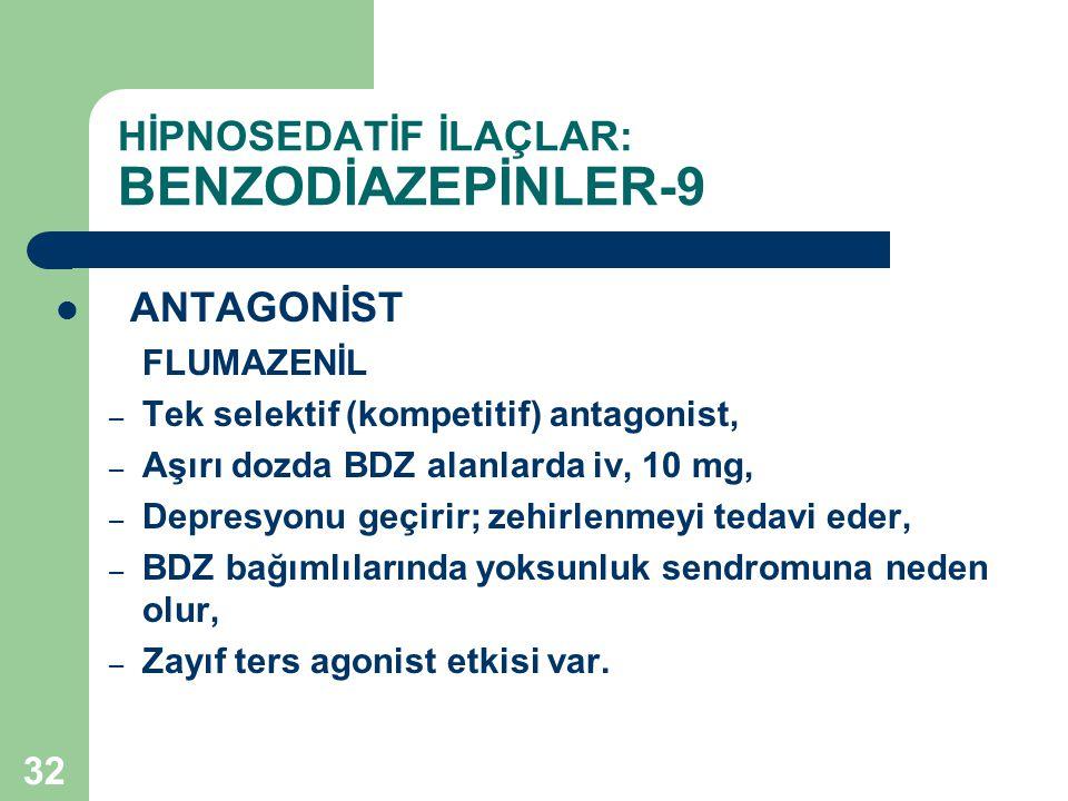 32 HİPNOSEDATİF İLAÇLAR: BENZODİAZEPİNLER-9 ANTAGONİST FLUMAZENİL – Tek selektif (kompetitif) antagonist, – Aşırı dozda BDZ alanlarda iv, 10 mg, – Dep