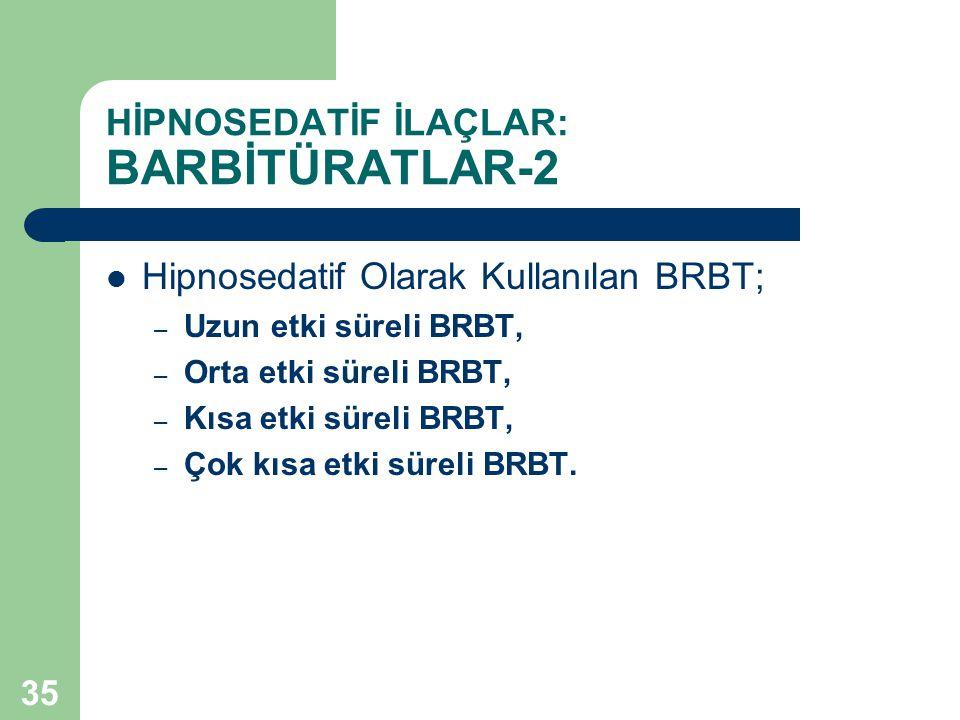 35 HİPNOSEDATİF İLAÇLAR: BARBİTÜRATLAR-2 Hipnosedatif Olarak Kullanılan BRBT; – Uzun etki süreli BRBT, – Orta etki süreli BRBT, – Kısa etki süreli BRB