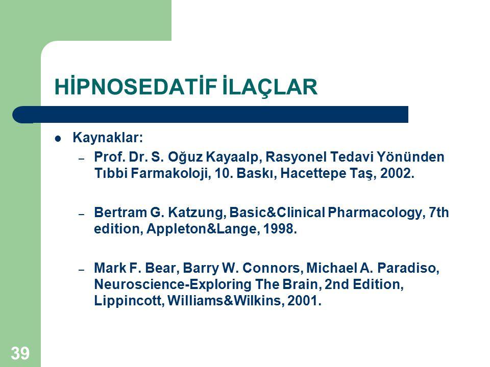 39 HİPNOSEDATİF İLAÇLAR Kaynaklar: – Prof. Dr. S. Oğuz Kayaalp, Rasyonel Tedavi Yönünden Tıbbi Farmakoloji, 10. Baskı, Hacettepe Taş, 2002. – Bertram