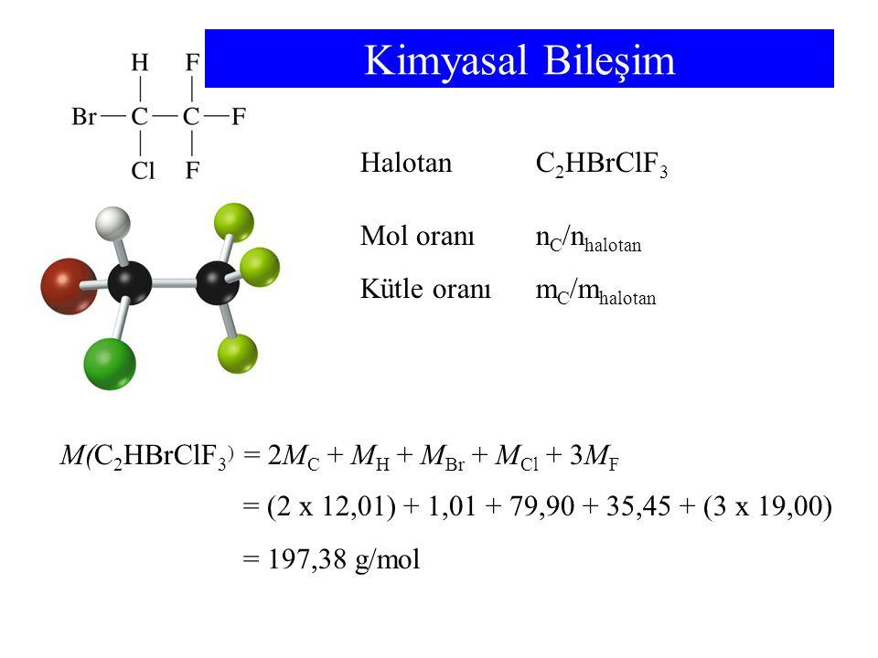 HalotanC 2 HBrClF 3 M(C 2 HBrClF 3 ) = 2M C + M H + M Br + M Cl + 3M F = (2 x 12,01) + 1,01 + 79,90 + 35,45 + (3 x 19,00) = 197,38 g/mol Kimyasal Bile