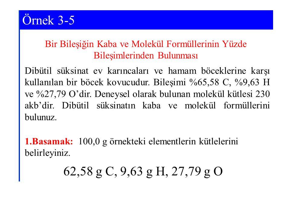 Bir Bileşiğin Kaba ve Molekül Formüllerinin Yüzde Bileşimlerinden Bulunması 1.Basamak: 100,0 g örnekteki elementlerin kütlelerini belirleyiniz. 62,58