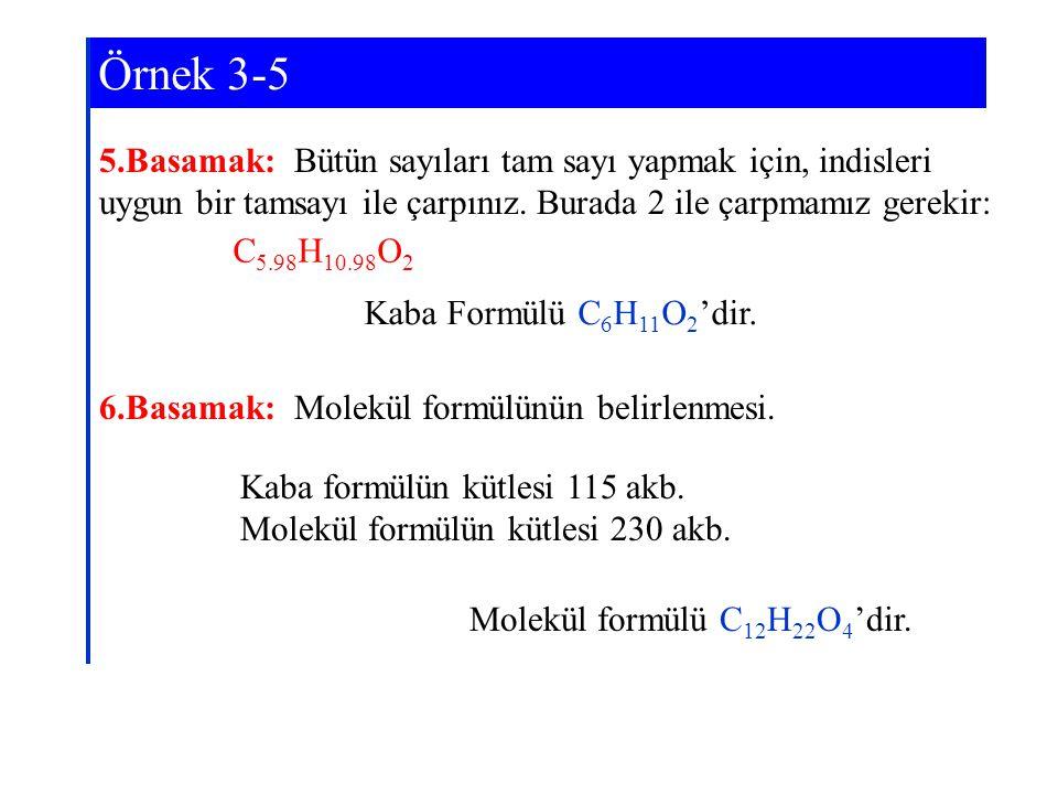 5.Basamak: Bütün sayıları tam sayı yapmak için, indisleri uygun bir tamsayı ile çarpınız. Burada 2 ile çarpmamız gerekir: C 5.98 H 10.98 O 2 Kaba Form