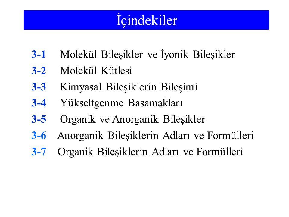 İçindekiler 3-1Molekül Bileşikler ve İyonik Bileşikler 3-2Molekül Kütlesi 3-3Kimyasal Bileşiklerin Bileşimi 3-4Yükseltgenme Basamakları 3-5Organik ve