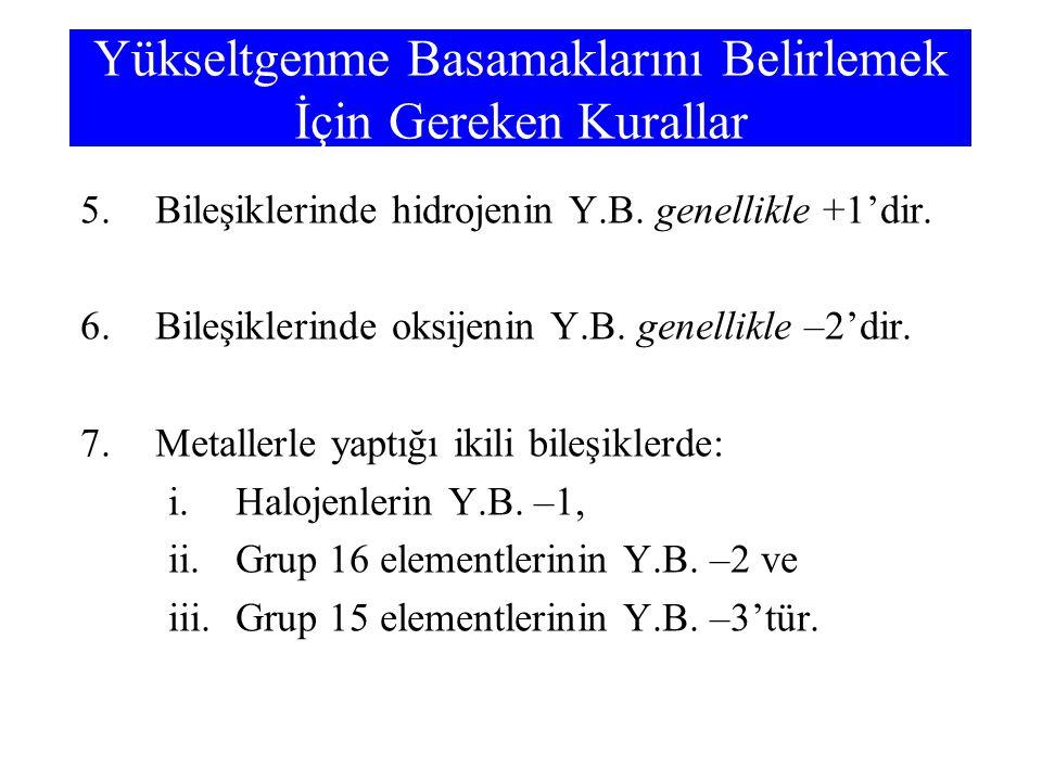 5.Bileşiklerinde hidrojenin Y.B. genellikle +1'dir. 6.Bileşiklerinde oksijenin Y.B. genellikle –2'dir. 7.Metallerle yaptığı ikili bileşiklerde: i.Halo