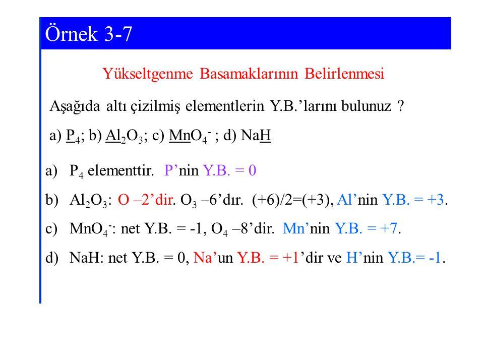 Yükseltgenme Basamaklarının Belirlenmesi Aşağıda altı çizilmiş elementlerin Y.B.'larını bulunuz ? a) P 4 ; b) Al 2 O 3 ; c) MnO 4 - ; d) NaH a)P 4 ele