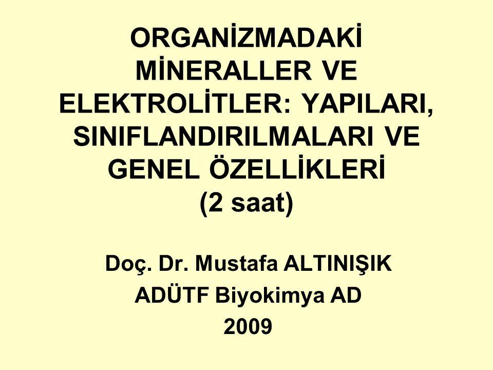ORGANİZMADAKİ MİNERALLER VE ELEKTROLİTLER: YAPILARI, SINIFLANDIRILMALARI VE GENEL ÖZELLİKLERİ (2 saat) Doç. Dr. Mustafa ALTINIŞIK ADÜTF Biyokimya AD 2