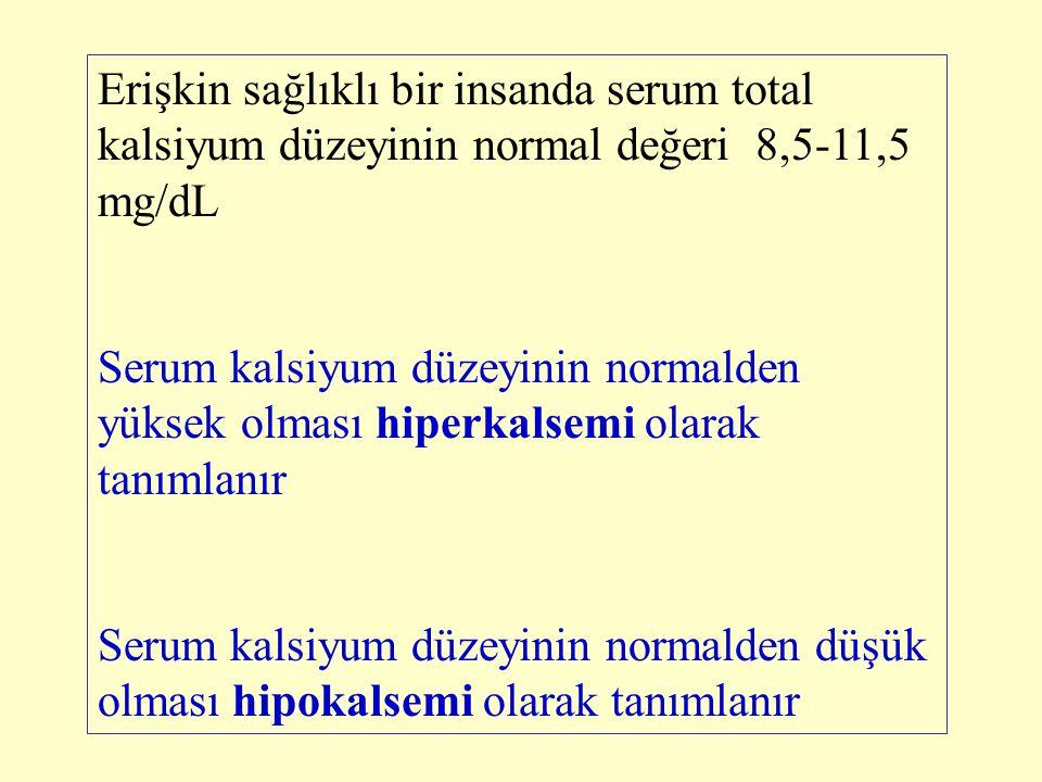 Erişkin sağlıklı bir insanda serum total kalsiyum düzeyinin normal değeri 8,5-11,5 mg/dL Serum kalsiyum düzeyinin normalden yüksek olması hiperkalsemi