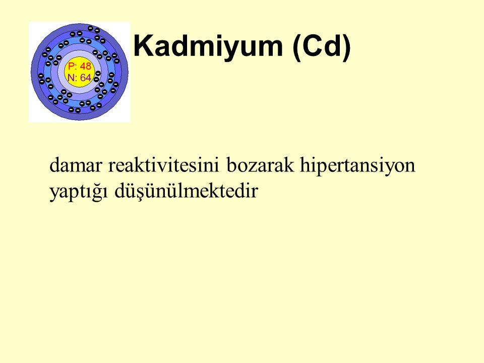 Kadmiyum (Cd) damar reaktivitesini bozarak hipertansiyon yaptığı düşünülmektedir