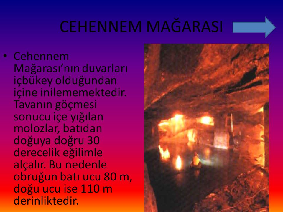 CEHENNEM MAĞARASI Cehennem Mağarası'nın duvarları içbükey olduğundan içine inilememektedir. Tavanın göçmesi sonucu içe yığılan molozlar, batıdan doğuy