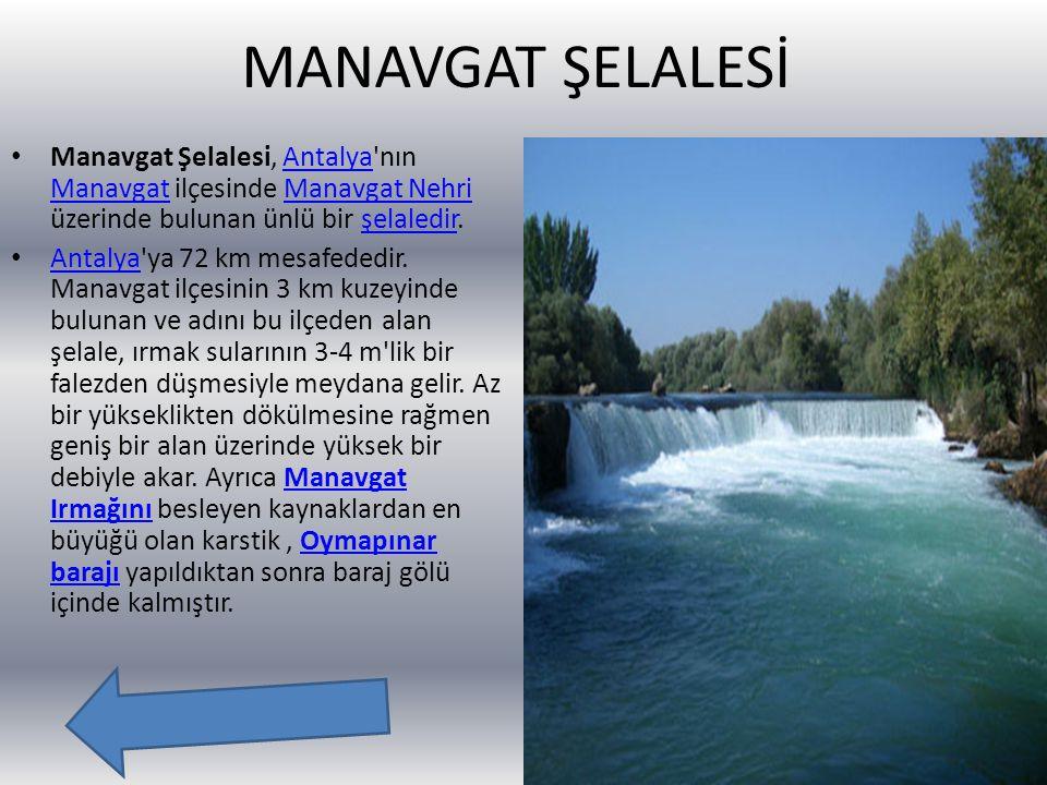 MANAVGAT ŞELALESİ Manavgat Şelalesi, Antalya'nın Manavgat ilçesinde Manavgat Nehri üzerinde bulunan ünlü bir şelaledir.Antalya ManavgatManavgat Nehriş