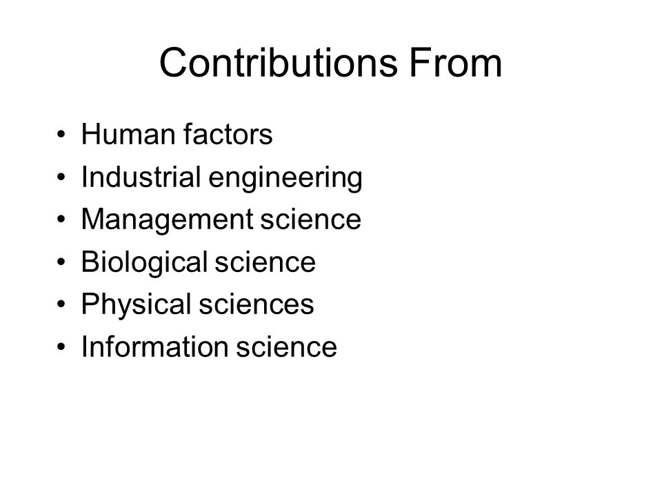 Contributions From Human factors Industrial engineering Management science Biological science Physical sciences Information science