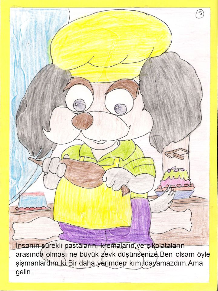 İnsanın sürekli pastaların, kremaların,ve çikolataların arasında olması ne büyük zevk düşünsenize.Ben olsam öyle şişmanlardım ki.Bir daha yerimden kım