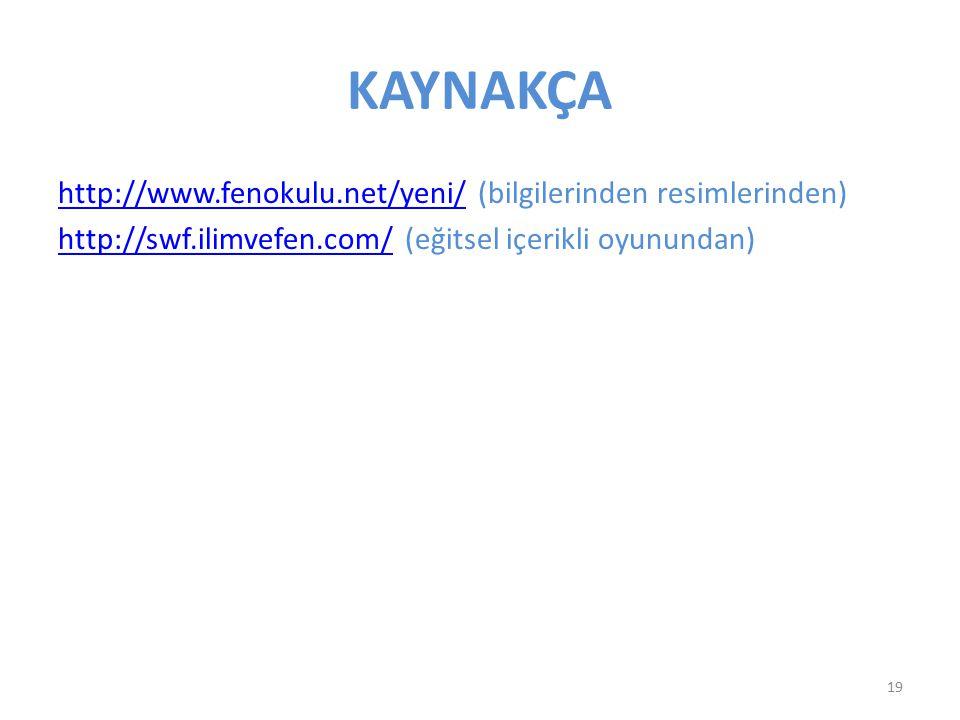 KAYNAKÇA http://www.fenokulu.net/yeni/http://www.fenokulu.net/yeni/ (bilgilerinden resimlerinden) http://swf.ilimvefen.com/http://swf.ilimvefen.com/ (