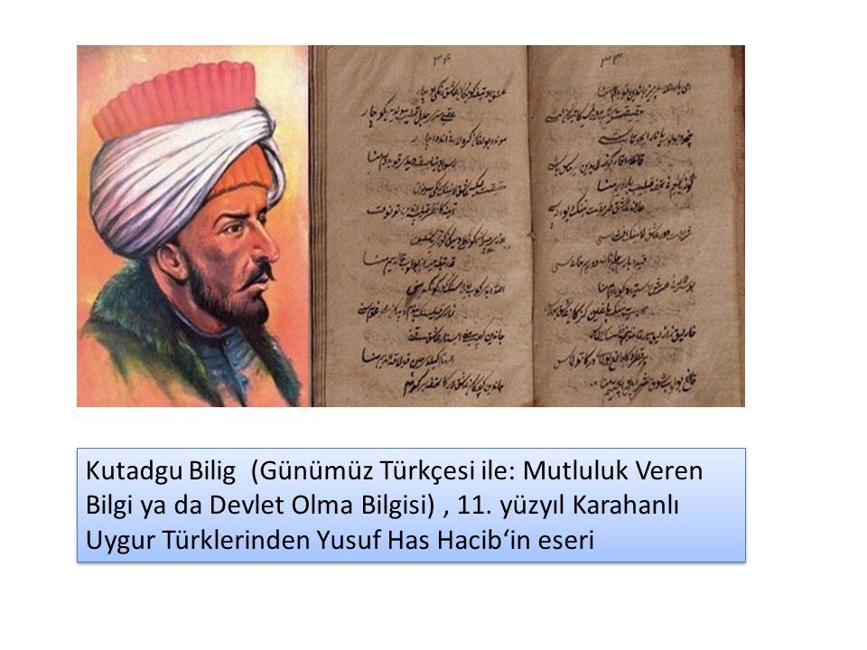 Kutadgu Bilig (Günümüz Türkçesi ile: Mutluluk Veren Bilgi ya da Devlet Olma Bilgisi), 11. yüzyıl Karahanlı Uygur Türklerinden Yusuf Has Hacib'in eseri