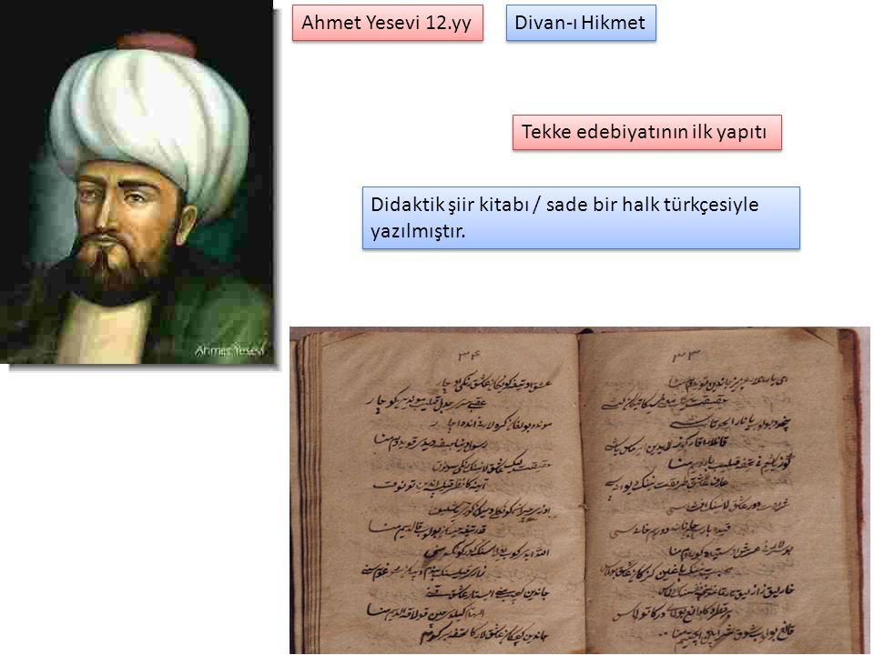 Divan-ı Hikmet Ahmet Yesevi 12.yy Tekke edebiyatının ilk yapıtı Didaktik şiir kitabı / sade bir halk türkçesiyle yazılmıştır.