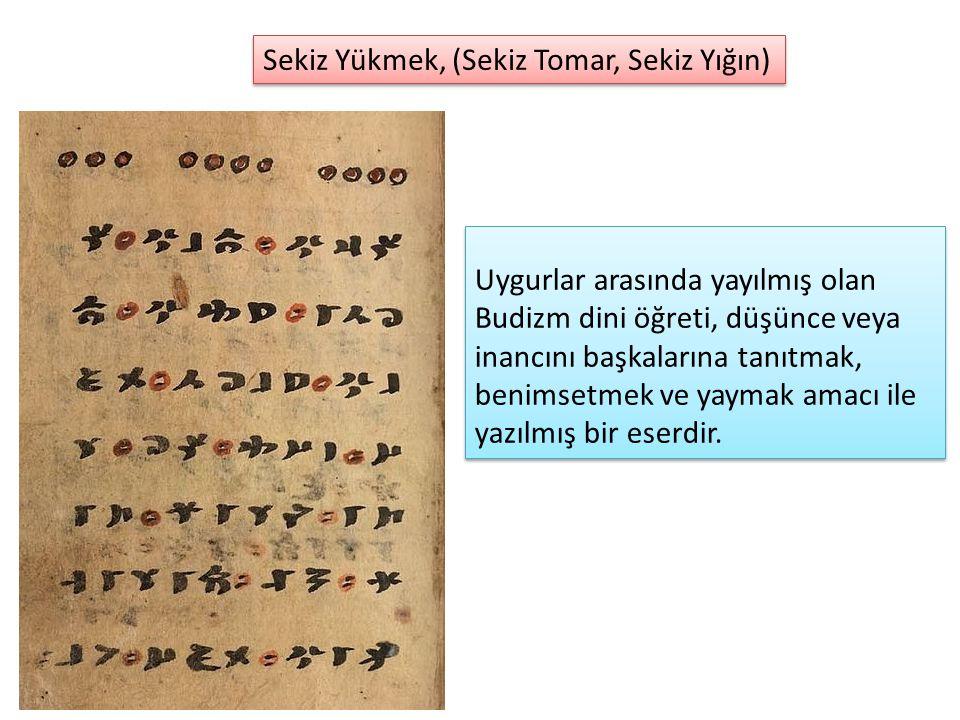 Sekiz Yükmek, (Sekiz Tomar, Sekiz Yığın) Uygurlar arasında yayılmış olan Budizm dini öğreti, düşünce veya inancını başkalarına tanıtmak, benimsetmek v