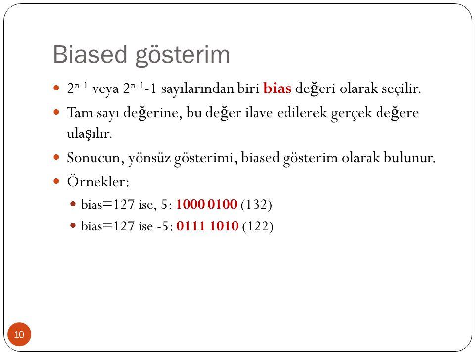 Biased gösterim 10 2 n-1 veya 2 n-1 -1 sayılarından biri bias de ğ eri olarak seçilir.