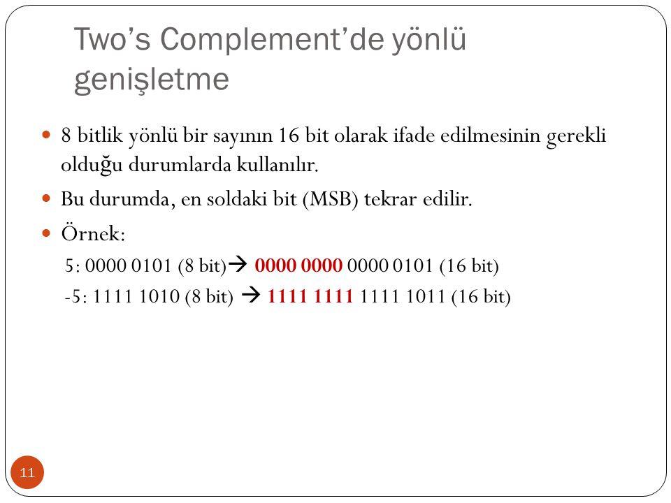 Two's Complement'de yönlü genişletme 11 8 bitlik yönlü bir sayının 16 bit olarak ifade edilmesinin gerekli oldu ğ u durumlarda kullanılır.