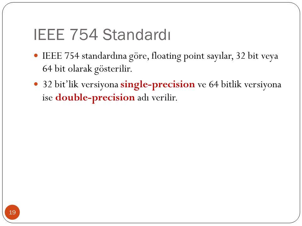 IEEE 754 Standardı 19 IEEE 754 standardına göre, floating point sayılar, 32 bit veya 64 bit olarak gösterilir.