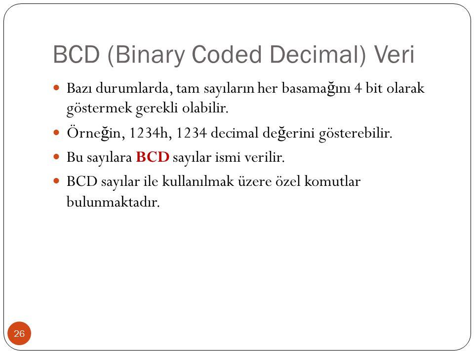 BCD (Binary Coded Decimal) Veri 26 Bazı durumlarda, tam sayıların her basama ğ ını 4 bit olarak göstermek gerekli olabilir.