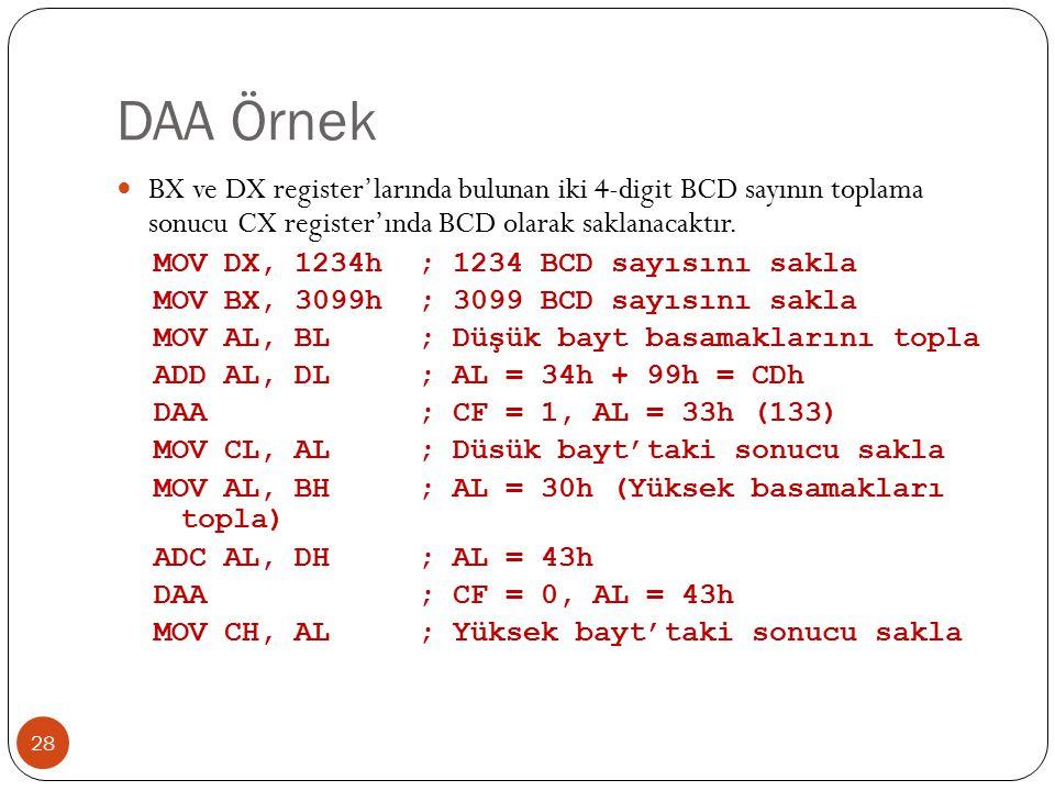 DAA Örnek 28 BX ve DX register'larında bulunan iki 4-digit BCD sayının toplama sonucu CX register'ında BCD olarak saklanacaktır.