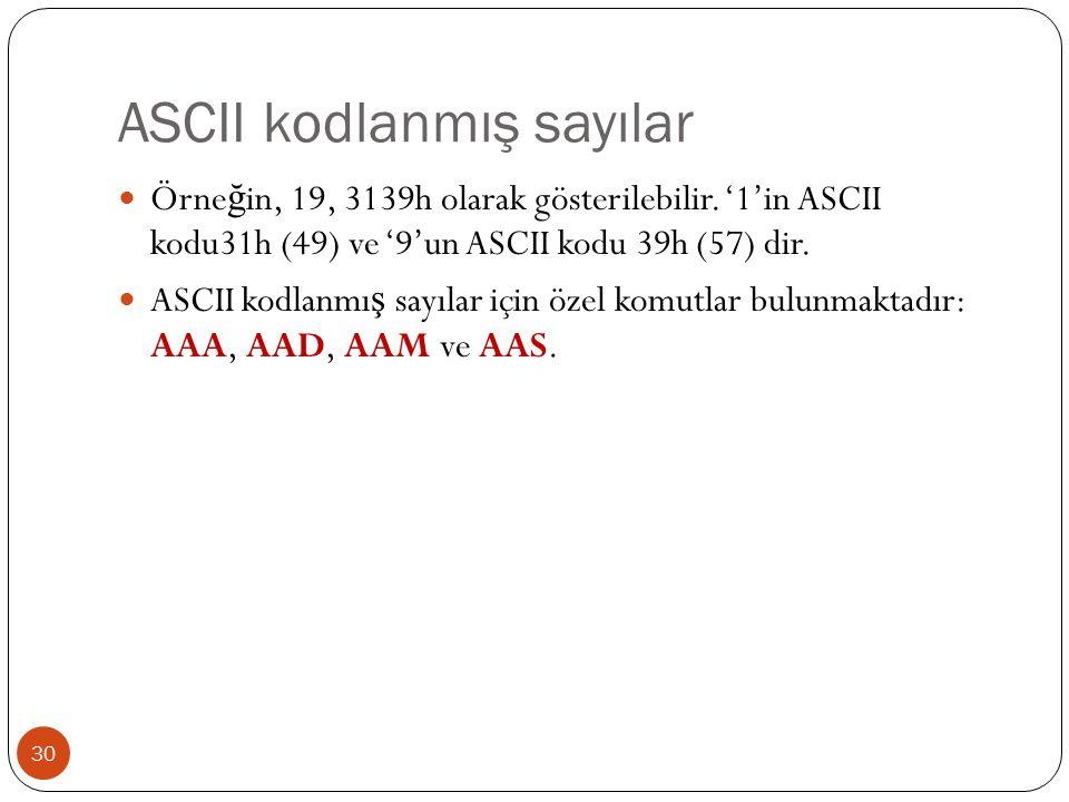 ASCII kodlanmış sayılar 30 Örne ğ in, 19, 3139h olarak gösterilebilir.