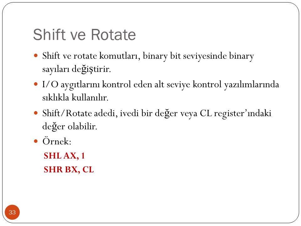 Shift ve Rotate 33 Shift ve rotate komutları, binary bit seviyesinde binary sayıları de ğ i ş tirir.