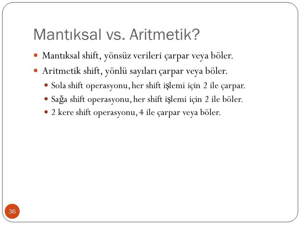 Mantıksal vs.Aritmetik. 36 Mantıksal shift, yönsüz verileri çarpar veya böler.