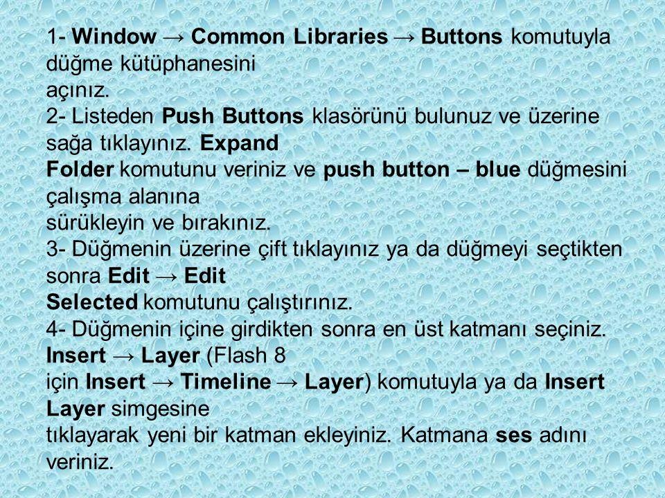 1- Window → Common Libraries → Buttons komutuyla düğme kütüphanesini açınız. 2- Listeden Push Buttons klasörünü bulunuz ve üzerine sağa tıklayınız. Ex