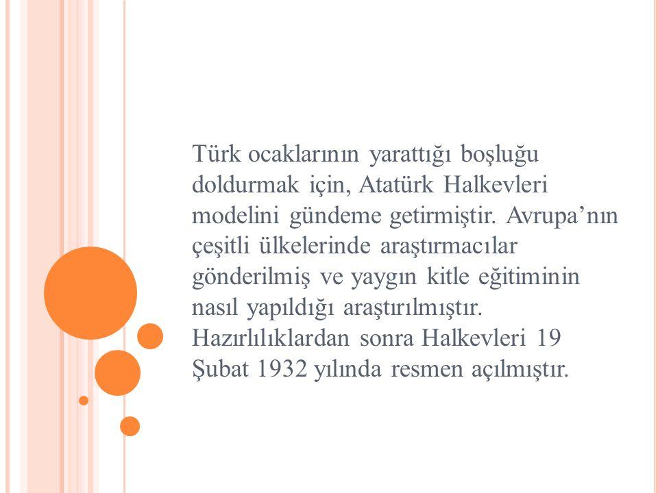 Türk ocaklarının yarattığı boşluğu doldurmak için, Atatürk Halkevleri modelini gündeme getirmiştir. Avrupa'nın çeşitli ülkelerinde araştırmacılar gönd