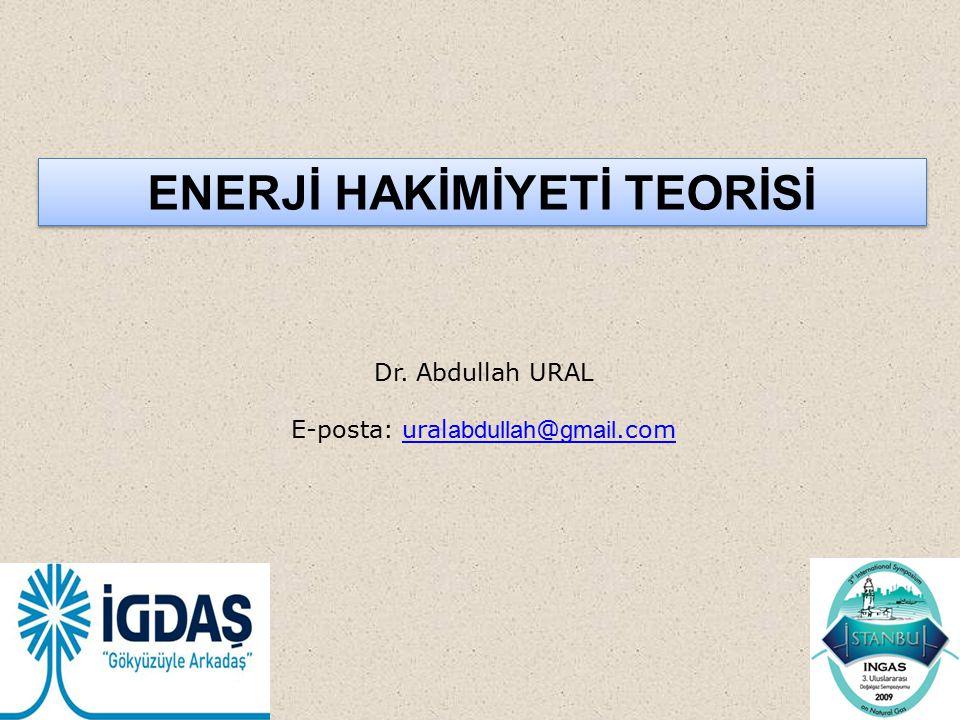 ENERJİ HAKİMİYETİ TEORİSİ Dr. Abdullah URAL E-posta: ural abdullah @ gmail.comural abdullah @ gmail.com