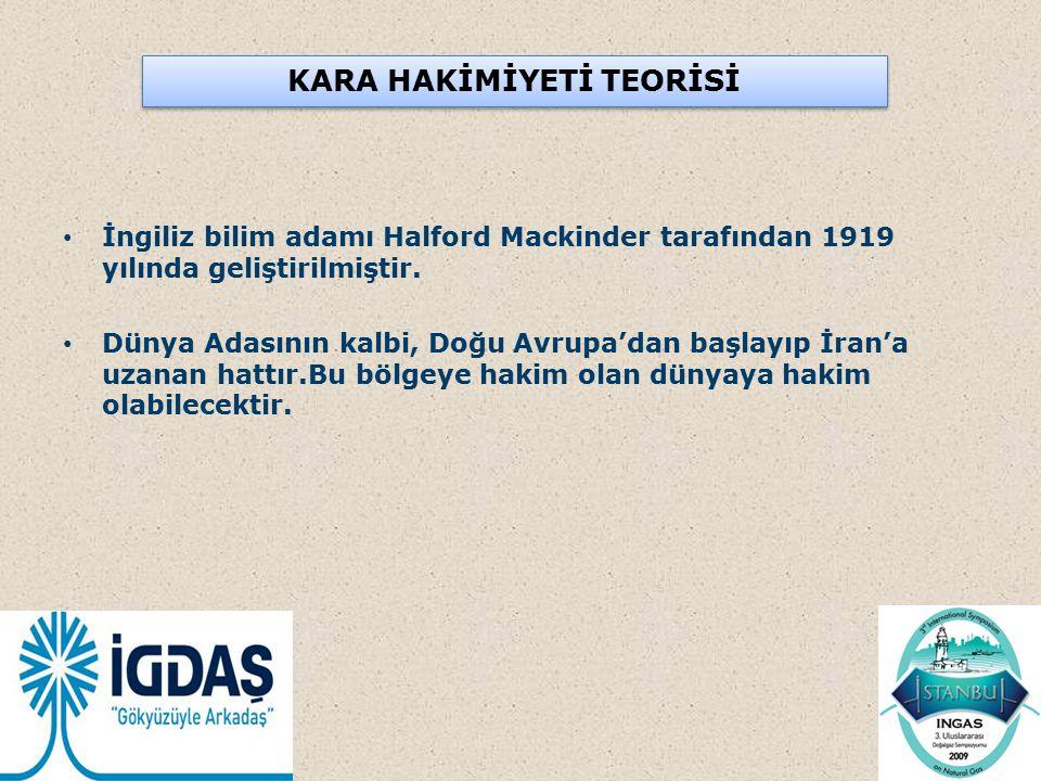 KARA HAKİMİYETİ TEORİSİ İngiliz bilim adamı Halford Mackinder tarafından 1919 yılında geliştirilmiştir. Dünya Adasının kalbi, Doğu Avrupa'dan başlayıp