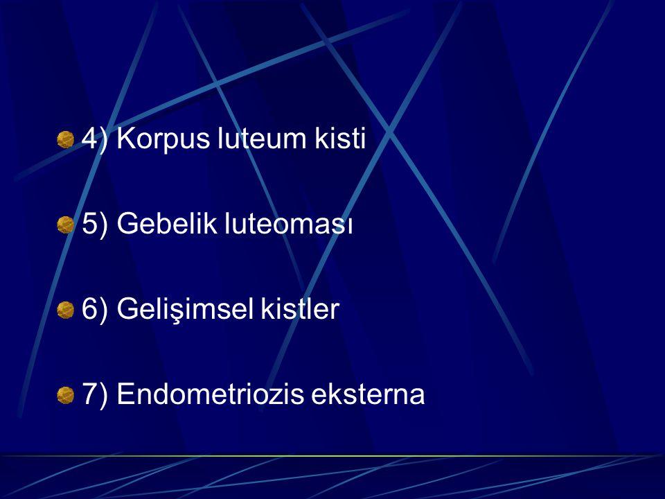 4) Korpus luteum kisti 5) Gebelik luteoması 6) Gelişimsel kistler 7) Endometriozis eksterna