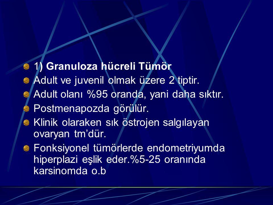 1) Granuloza hücreli Tümör Adult ve juvenil olmak üzere 2 tiptir. Adult olanı %95 oranda, yani daha sıktır. Postmenapozda görülür. Klinik olaraken sık