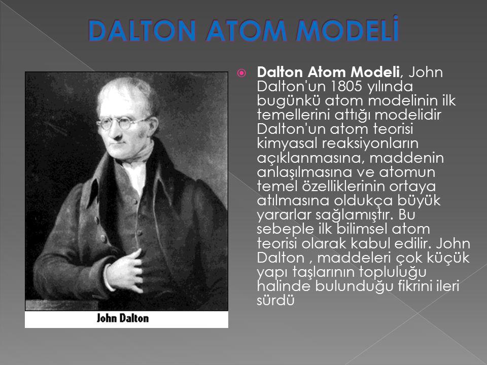  Dalton un atom teorisi olarak ortaya konulan temel özellikler şunlardır.