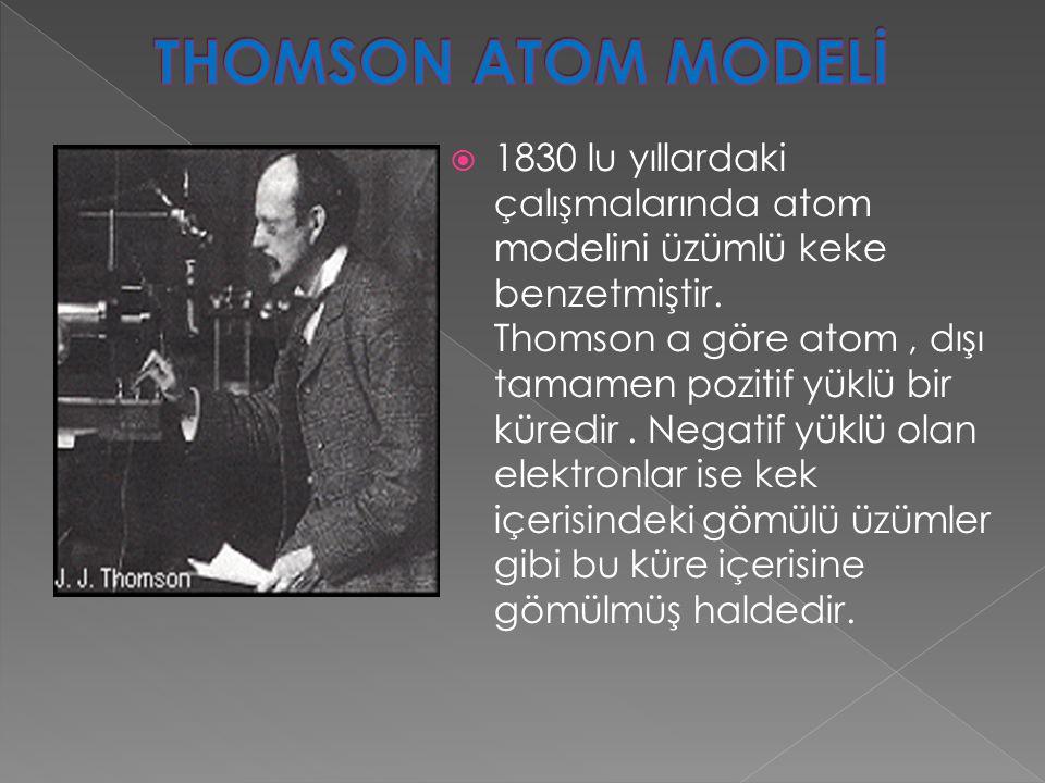  Thomson' un atom teorisi olarak ortaya konulan temel özellikler şunlardır.