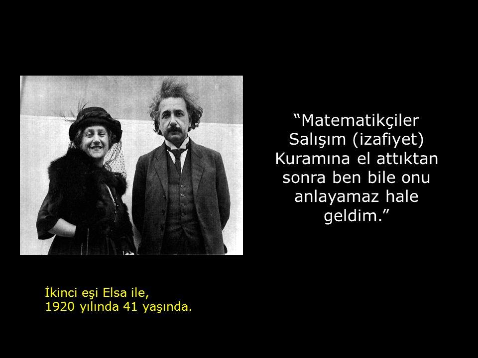 Matematikçiler Salışım (izafiyet) Kuramına el attıktan sonra ben bile onu anlayamaz hale geldim. İkinci eşi Elsa ile, 1920 yılında 41 yaşında.
