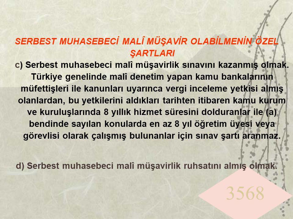 3568 SERBEST MUHASEBECİ MALÎ MÜŞAVİR OLABİLMENİN ÖZEL ŞARTLARI c) Serbest muhasebeci malî müşavirlik sınavını kazanmış olmak. Türkiye genelinde malî d