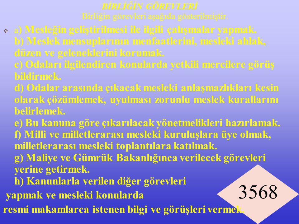 3568 BİRLİĞİN GÖREVLERİ Birliğin görevleri aşağıda gösterilmiştir.  a ) Mesleğin geliştirilmesi ile ilgili çalışmalar yapmak. b) Meslek mensuplarının