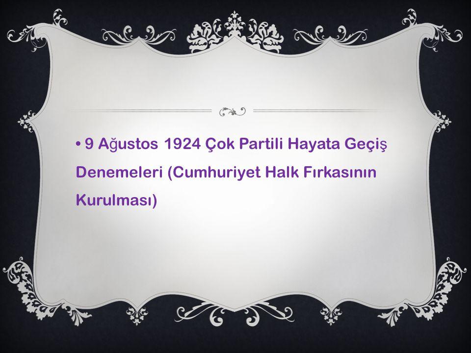 9 A ğ ustos 1924 Çok Partili Hayata Geçi ş Denemeleri (Cumhuriyet Halk Fırkasının Kurulması)