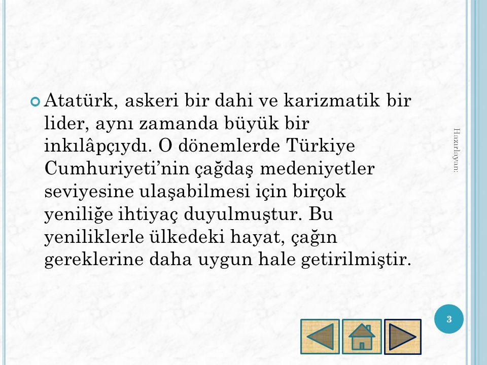 Atatürk, askeri bir dahi ve karizmatik bir lider, aynı zamanda büyük bir inkılâpçıydı.