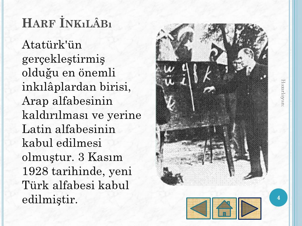 H ARF İ NKıLÂBı 4 Hazırlayan: Atatürk ün gerçekleştirmiş olduğu en önemli inkılâplardan birisi, Arap alfabesinin kaldırılması ve yerine Latin alfabesinin kabul edilmesi olmuştur.