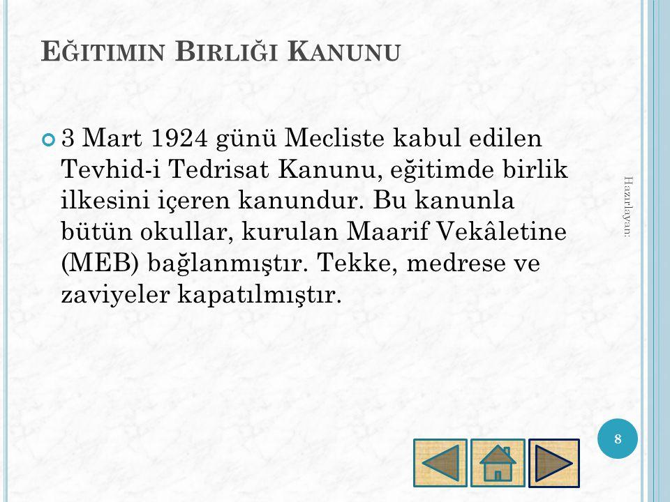 E ĞITIMIN B IRLIĞI K ANUNU 3 Mart 1924 günü Mecliste kabul edilen Tevhid-i Tedrisat Kanunu, eğitimde birlik ilkesini içeren kanundur.