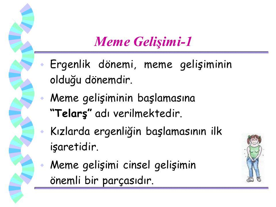 """Meme Gelişimi-1 w Ergenlik dönemi, meme gelişiminin olduğu dönemdir. w Meme gelişiminin başlamasına """"Telarş"""" adı verilmektedir. w Kızlarda ergenliğin"""