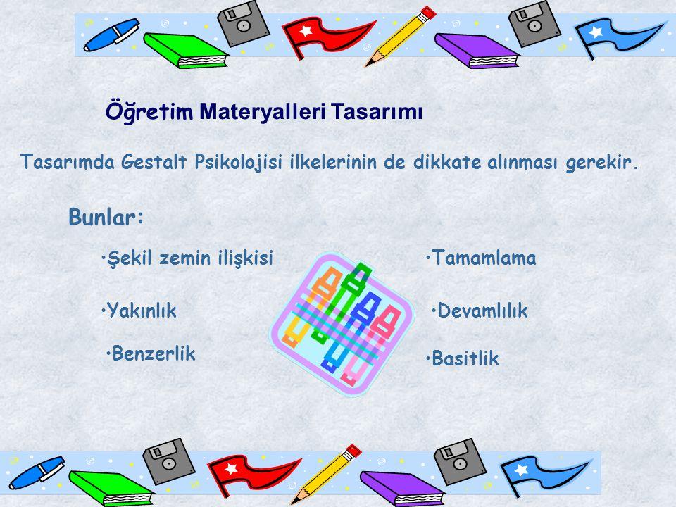 Öğretim Materyalleri Tasarımı Tasarımda Gestalt Psikolojisi ilkelerinin de dikkate alınması gerekir.