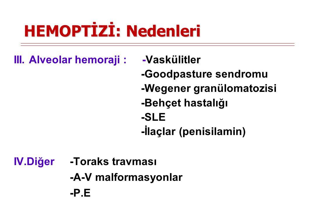 HEMOPTİZİ: Nedenleri PA grafi:Normal -Kronik bronşit -Pulmoner Emboli -Bronşektazi -Akciğer kanseri -Mitral stenozu -Endometriozis
