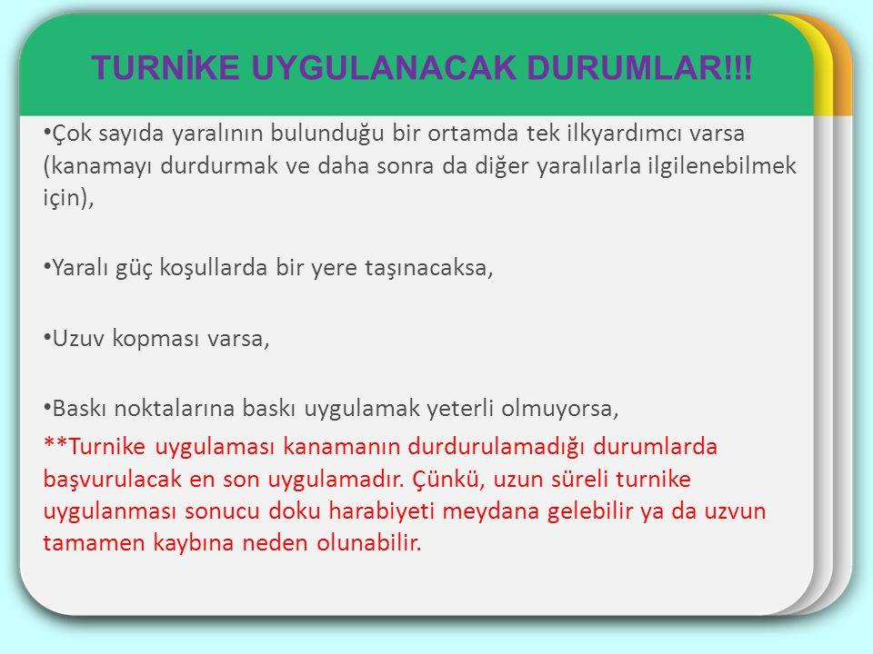 TURNİKE UYGULANACAK DURUMLAR!!.